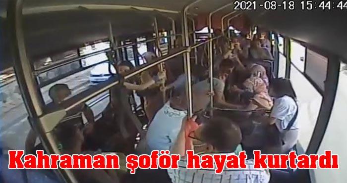 Hat otobüsü şoförü yolcusunun hayatını kurtardı