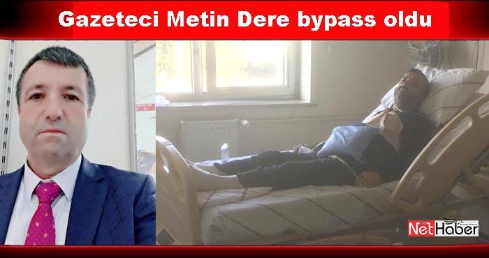 Gazeteci Metin Dere bypass ameliyatı oldu